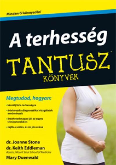 Mary Duenwald - Dr. Keith Eddleman - Dr. Joanne Stone - A terhesség - TANTUSZ könyvek