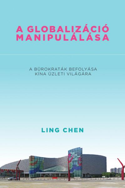Ling Chen - A globalizáció manipulálása