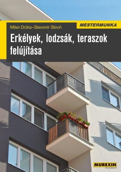 Milan Drzka - Slavomir Slivon - Erkélyek, lodzsák, teraszok felújítása