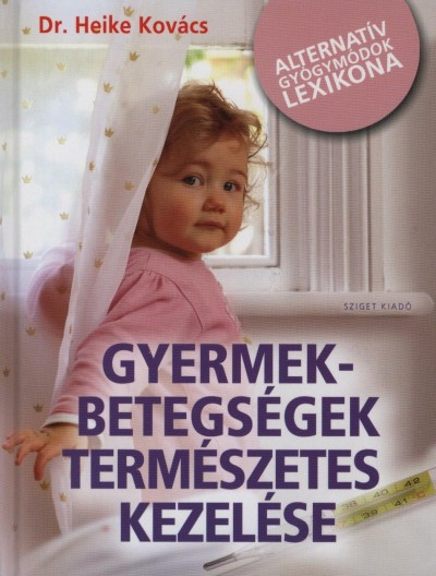 Heike Kovács - Gyermekbetegségek természetes kezelése