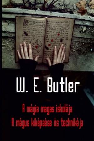 W. E. Butler - A m�gia magas iskol�ja - A m�gus kik�pz�se �s technik�ja