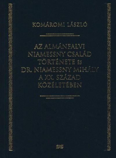 Komáromi László - Az almánfalvi Niamessny család története és dr. Niamessny Mihály a XX. század közéletében