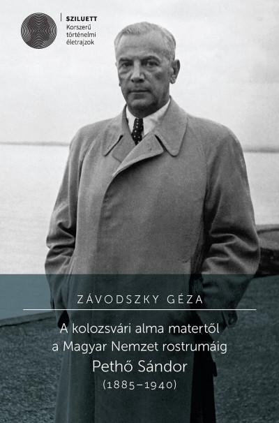 Závodszky Géza - A kolozsvári alma matertől a Magyar Nemzet rostrumáig
