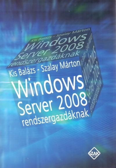 Kis Balázs - Szalay Márton - Windows Server 2008 rendszergazdáknak