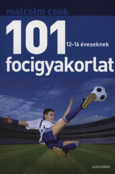 Malcolm Cook - 101 focigyakorlat 12-16 éveseknek