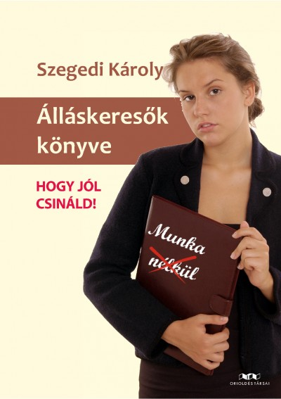 Szegedi Károly - Álláskeresők könyve