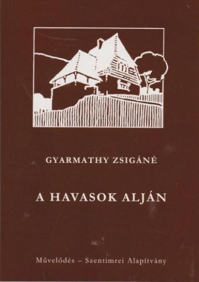 Gyarmathy Zsigáné - A havasok alján
