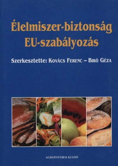 Dr. Bíró Géza  (Szerk.) - Kovács Ferenc  (Szerk.) - Élelmiszer-biztonság - EU-szabályozás