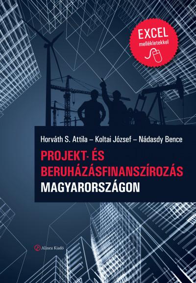 Horváth S. Attila - Koltai József - Nádasdy Bence - Projekt- és beruházásfinanszírozás Magyarországon