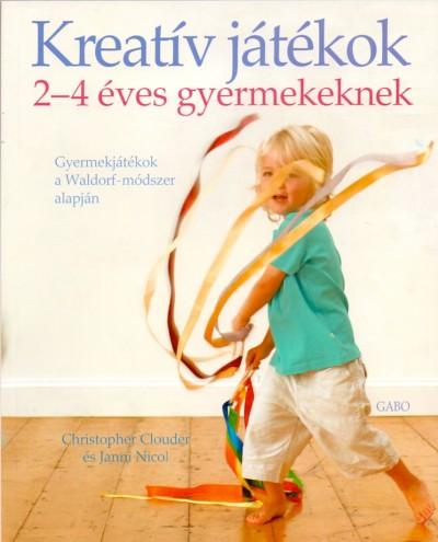 Christopher Clouder - Janni Nicol - Kreatív játékok 2-4 éves gyermekeknek