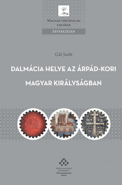 Gál Judit - Dalmácia helye az Árpád-kori Magyar Királyságban