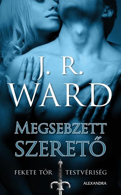 J. R. Ward - Megsebzett szerető