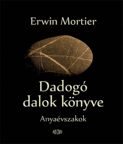 Erwin Mortier - Dadogó dalok könyve