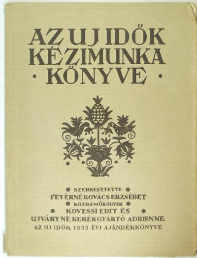 Feyérné Kovács Erzsébet  (Szerk.) - Az Uj Idők kézimunkakönyve