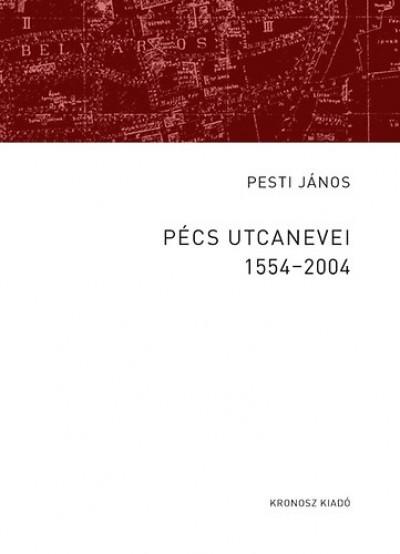 Dr. Pesti János - Pécs utcanevei 1554-2004