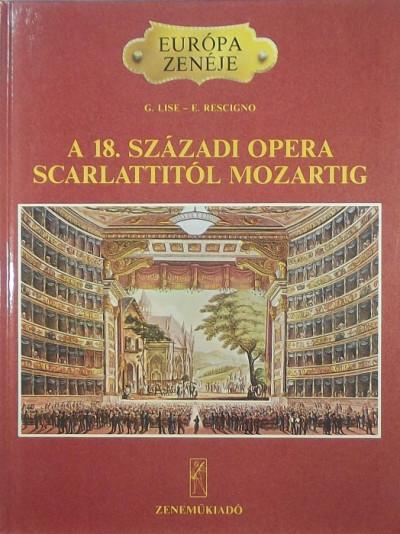 Giorgio Lise - Eduardo Rescigno - A 18. századi opera Scarlattitól Mozartig