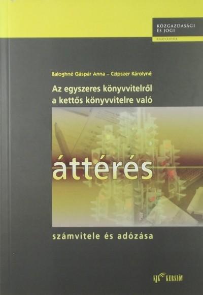 Baloghné Gáspár Anna - Czipszer Károlyné - Az egyszeres könyvvitelről a kettős könyvvitelre való áttérés számvitele és adózása