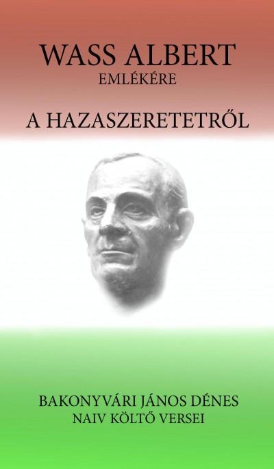 Bakonyvári János Dénes - A hazaszeretetről - Wass Albert emlékére