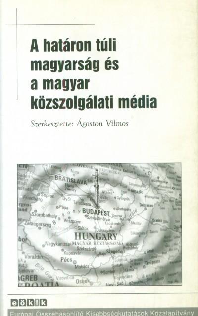 Ágoston Vilmos  (Szerk.) - A határon túli magyarság és a magyar közszolgálati média