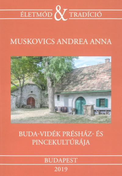 Muskovics Andrea Anna - Buda-vidék présház- és pincekultúrája