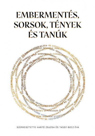 Hantó Zsuzsa  (Szerk.) - Tassy-Becz Éva  (Szerk.) - Embermentés, Sorsok, Tények és Tanúk