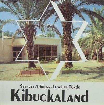 Szenczy Adrienn - Tuscher Tünde - Kibuckaland