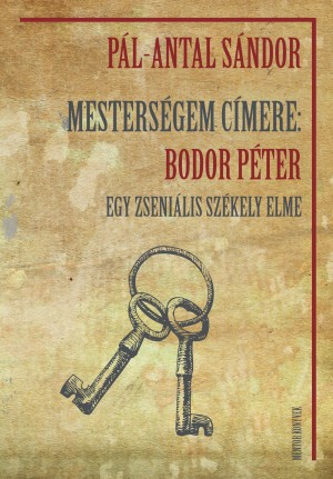 P�l-Antal S�ndor - Mesters�gem c�mere: Bodor P�ter - Egy zseni�lis sz�kely elme
