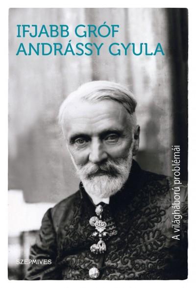 Gróf Andrássy Gyula - A világháború problémái