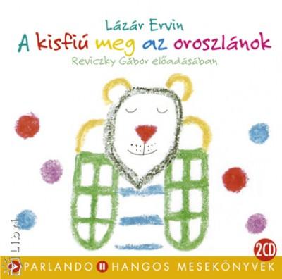 Lázár Ervin - Reviczky Gábor - A kisfiú meg az oroszlánok - 2 CD