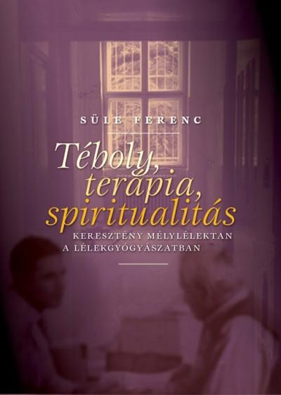 Dr. Süle Ferenc - Téboly, terápia, spiritualitás