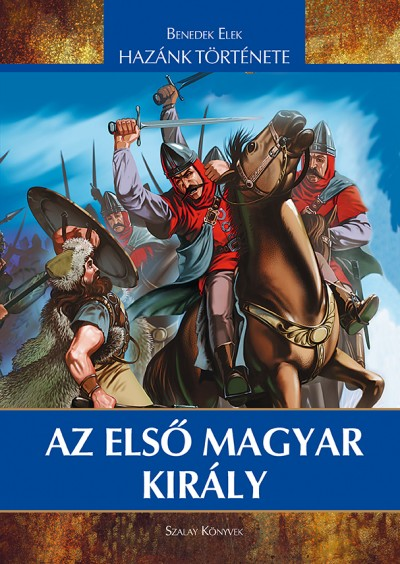 Benedek Elek - Az első magyar király