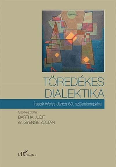 Bartha Judit  (Szerk.) - Gyenge Zoltán  (Szerk.) - Töredékes dialektika