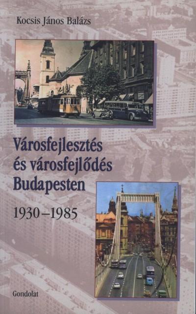 Kocsis János Balázs - Városfejlesztés és városfejlődés Budapesten - 1930-1985