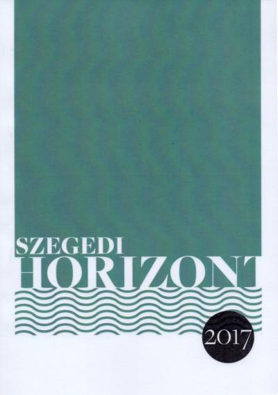 Bene Zoltán  (Szerk.) - Diószegi Szabó Pál  (Szerk.) - Szegedi Horizont 2017