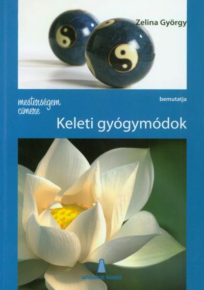 Zelina György - Mesterségem címere: Keleti gyógymódok
