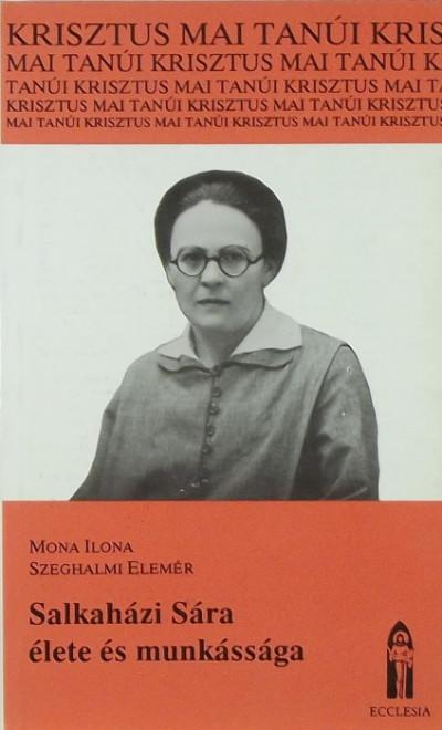 Mona Ilona - Szeghalmi Elemér - Salkaházi Sára élete