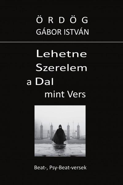 Ördög Gábor István - Lehetne Szerelem a Dal mint Vers
