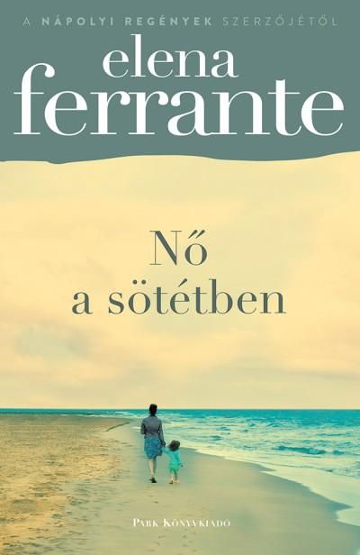 Elena Ferrante - Nő a sötétben