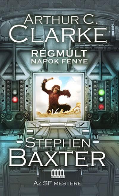Stephen Baxter - Arthur C. Clarke - Régmúlt napok fénye