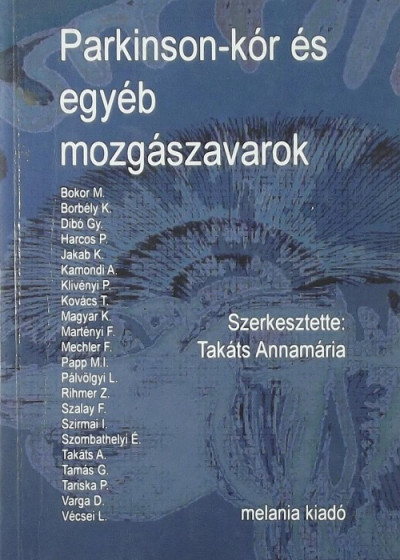 Takáts Annamária  (Szerk.) - Parkinson-kór és egyéb mozgászavarok