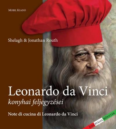 Jonathan Routh - Shelagh Routh - Göbölyös N. László  (Szerk.) - Leonardo da Vinci konyhai feljegyzései