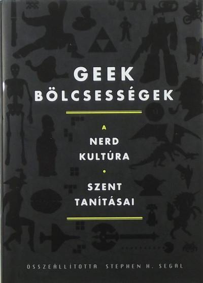 Stephen H. Segal  (Összeáll.) - Geek bölcsességek