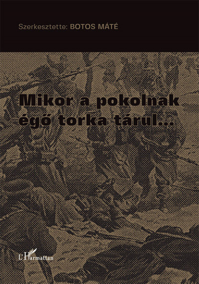 Botos Máté  (Szerk.) - Mikor a pokolnak égő torka tárul...