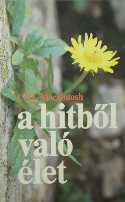 Charles Henry Mackintosh - A hitből való élet