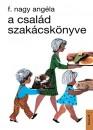 F. Nagy Angéla - A család szakácskönyve