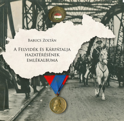 Babucs Zoltán - A Felvidék és Kárpátalja hazatérésének emlékalbuma