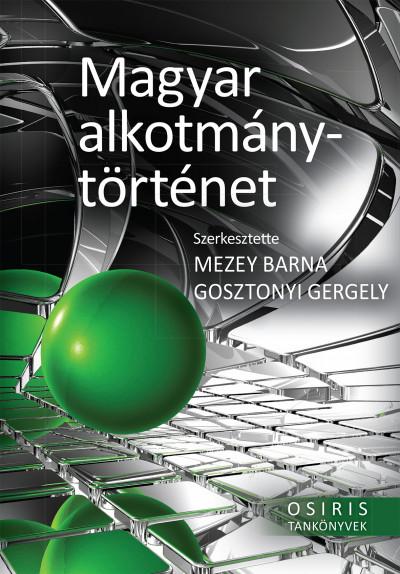 Gosztonyi Gergely  (Szerk.) - Mezey Barna  (Szerk.) - Magyar alkotmánytörténet