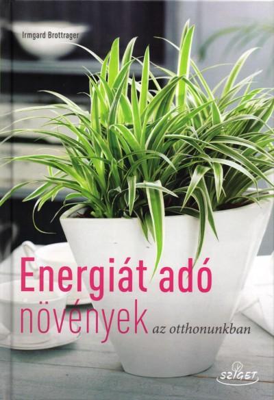 Irmgard Brottrager - Energiát adó növények az otthonunkban