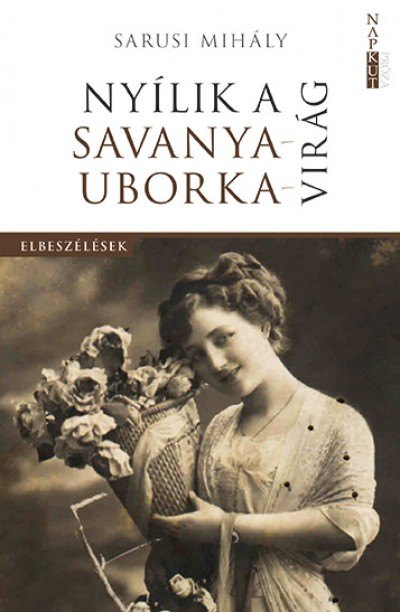 Sarusi Mihály - Nyílik a savanyauborka-virág