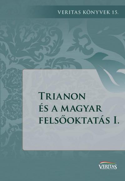 Ujváry Gábor  (Szerk.) - Trianon és a magyar felsőoktatás I.